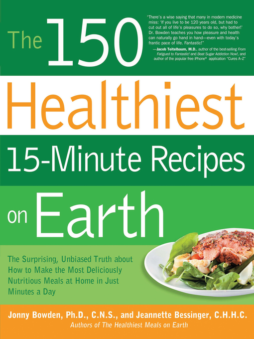 The 150 Healthiest 15-Minute Recipes on Earth (eBook): The Surprising, Unbiased Truth About How to Make the Most Deliciously Nutritious Meals at Home in Just Minutes a Day